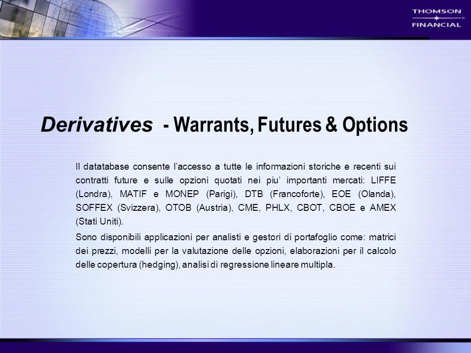 Derivatives - Warrants, Futures & Options Il datatabase consente l'accesso a tutte le informazioni storiche e recenti sui contratti future e sulle opz