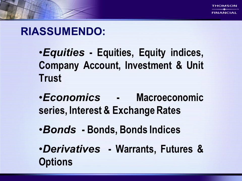 RIASSUMENDO: Equities - Equities, Equity indices, Company Account, Investment & Unit Trust Economics - Macroeconomic series, Interest & Exchange Rates