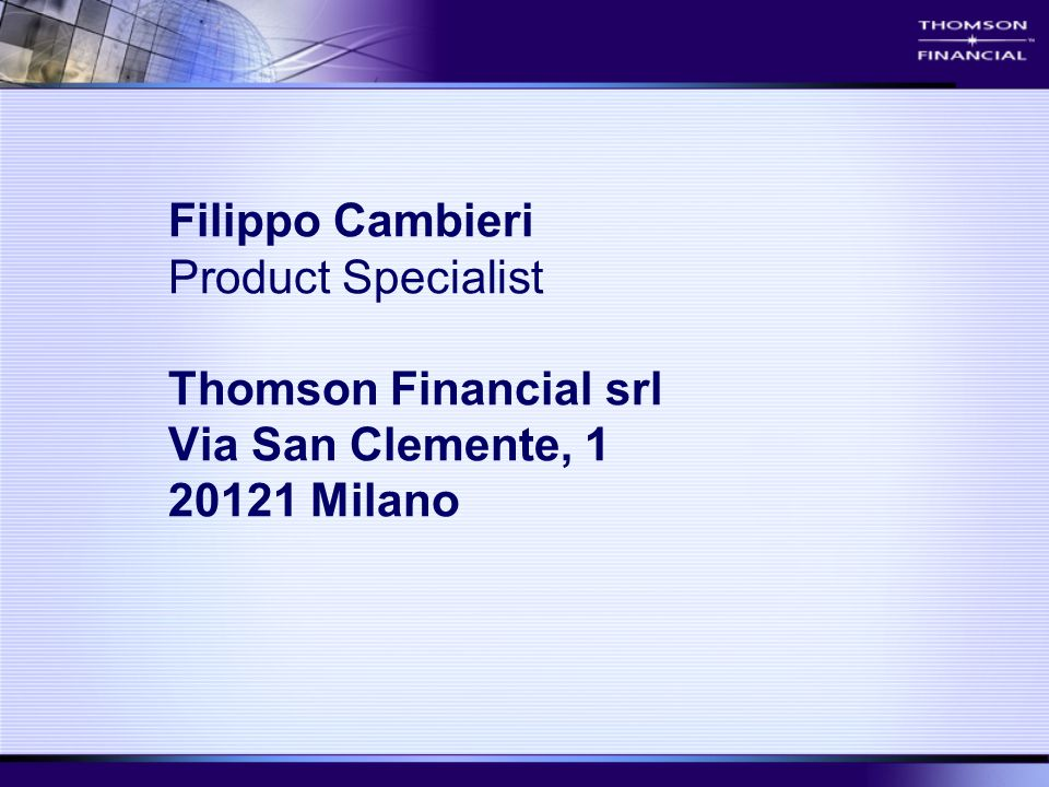 Filippo Cambieri Product Specialist Thomson Financial srl Via San Clemente, 1 20121 Milano