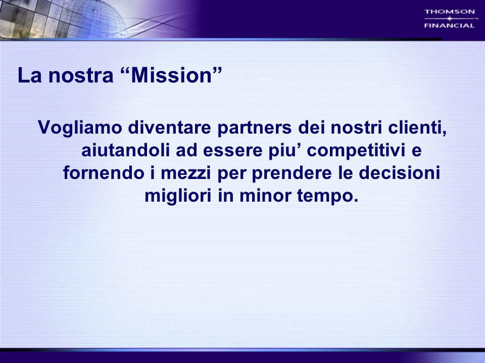 Il nostro Mercato Institutional Clients Broker/ Dealers Financial Intermediaries CorporationsIndividual Investors Investment Banks Universities and others 70,000+ institutional money managers in 1300 firms The largest institutional investor distribution base in the world 7000 Inst.