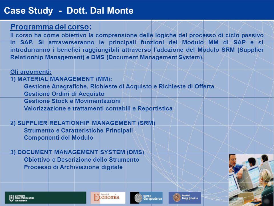 Case Study - Dott. Dal Monte Programma del corso: Il corso ha come obiettivo la comprensione delle logiche del processo di ciclo passivo in SAP. Si at