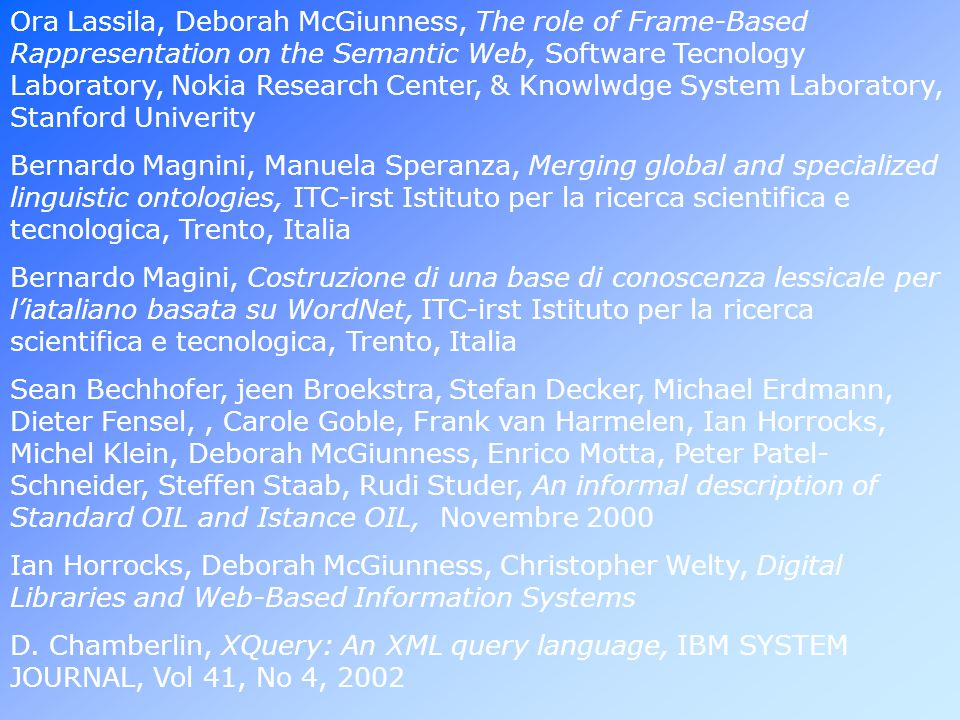 Ora Lassila, Deborah McGiunness, The role of Frame-Based Rappresentation on the Semantic Web, Software Tecnology Laboratory, Nokia Research Center, &