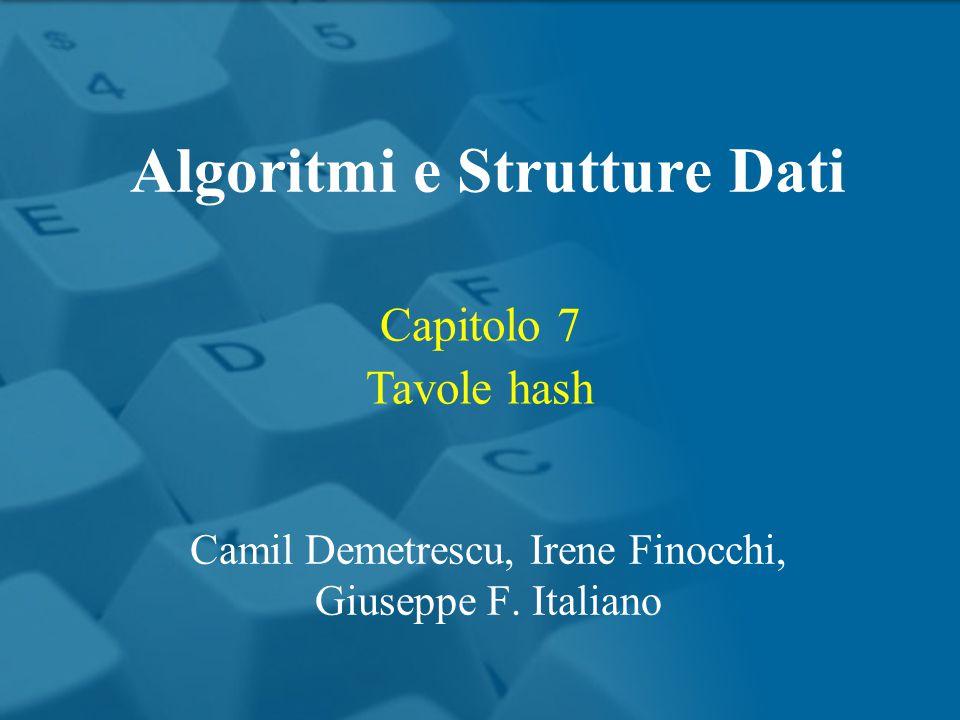 Capitolo 7 Tavole hash Algoritmi e Strutture Dati Camil Demetrescu, Irene Finocchi, Giuseppe F. Italiano