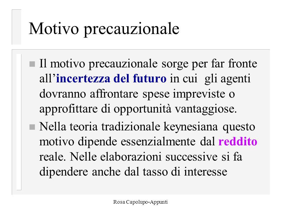 Rosa Capolupo-Appunti Motivo precauzionale n Il motivo precauzionale sorge per far fronte all'incertezza del futuro in cui gli agenti dovranno affront