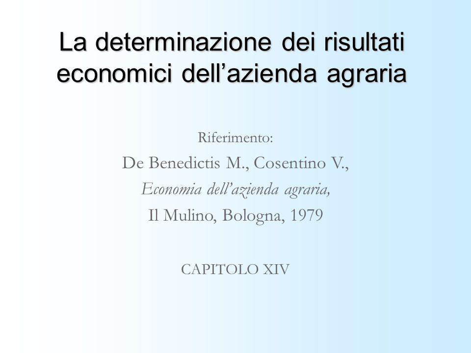 La determinazione dei risultati economici dell'azienda agraria Riferimento: De Benedictis M., Cosentino V., Economia dell'azienda agraria, Il Mulino,