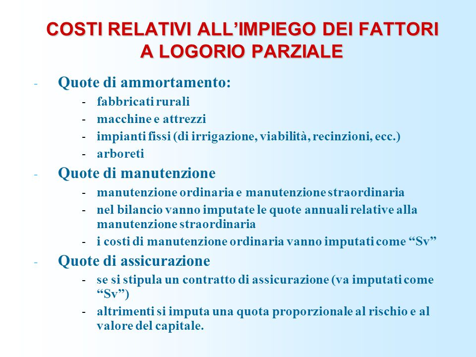 COSTI RELATIVI ALL'IMPIEGO DEI FATTORI A LOGORIO PARZIALE - Quote di ammortamento: - fabbricati rurali - macchine e attrezzi - impianti fissi (di irri