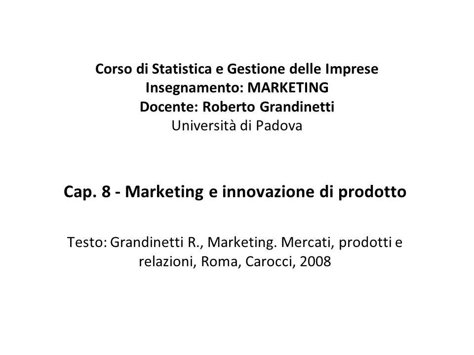 Corso di Statistica e Gestione delle Imprese Insegnamento: MARKETING Docente: Roberto Grandinetti Università di Padova Cap. 8 - Marketing e innovazion