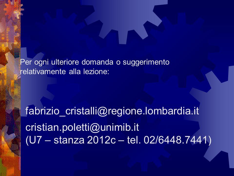 Per ogni ulteriore domanda o suggerimento relativamente alla lezione: fabrizio_cristalli@regione.lombardia.it cristian.poletti@unimib.it (U7 – stanza 2012c – tel.