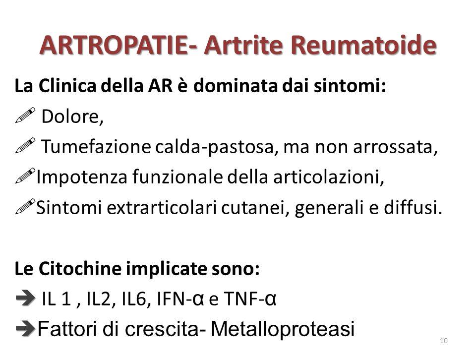 ARTROPATIE- Artrite Reumatoide La Clinica della AR è dominata dai sintomi:  Dolore,  Tumefazione calda-pastosa, ma non arrossata,  Impotenza funzio