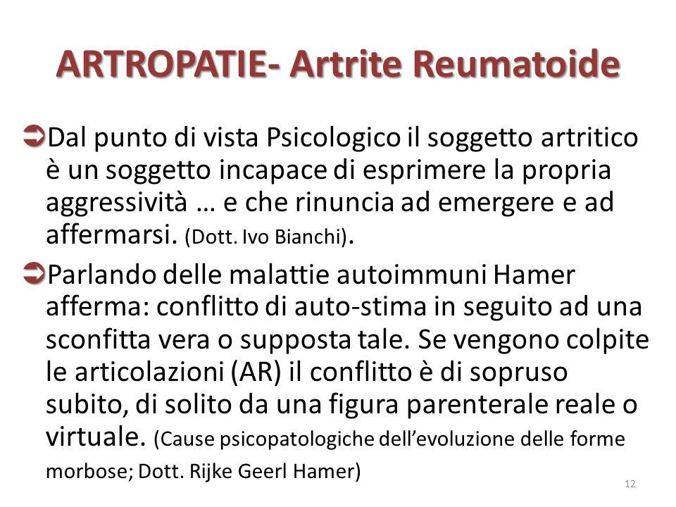 ARTROPATIE- Artrite Reumatoide   Dal punto di vista Psicologico il soggetto artritico è un soggetto incapace di esprimere la propria aggressività …