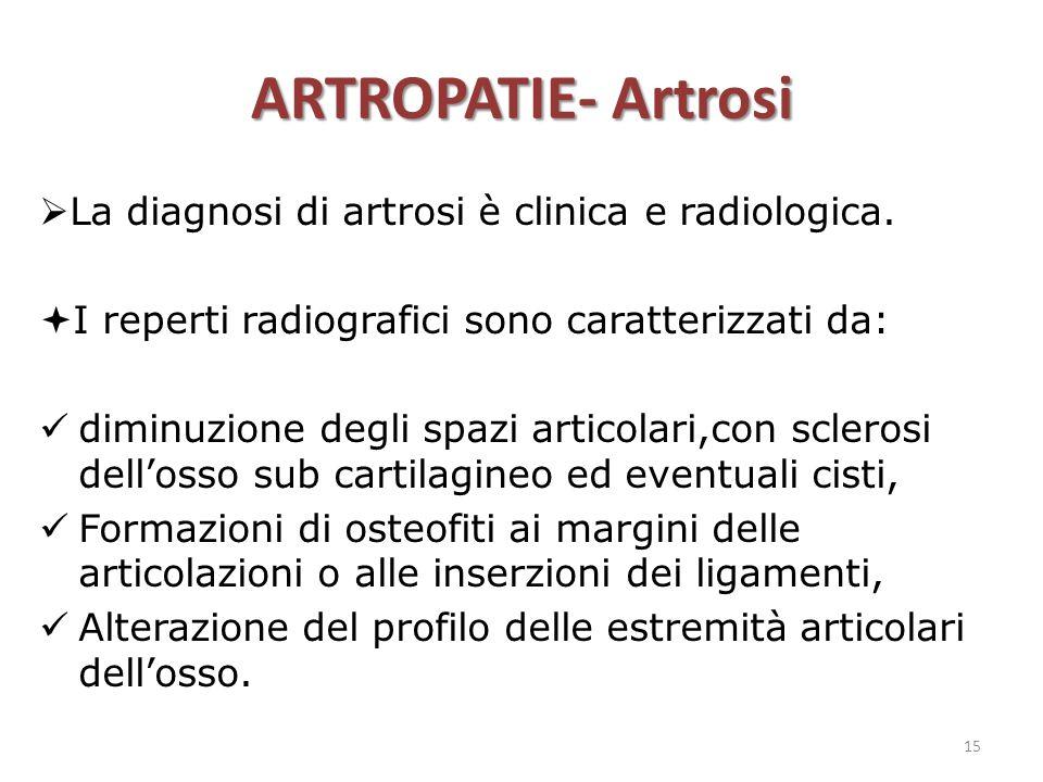 ARTROPATIE- Artrosi  La diagnosi di artrosi è clinica e radiologica.  I reperti radiografici sono caratterizzati da: diminuzione degli spazi articol