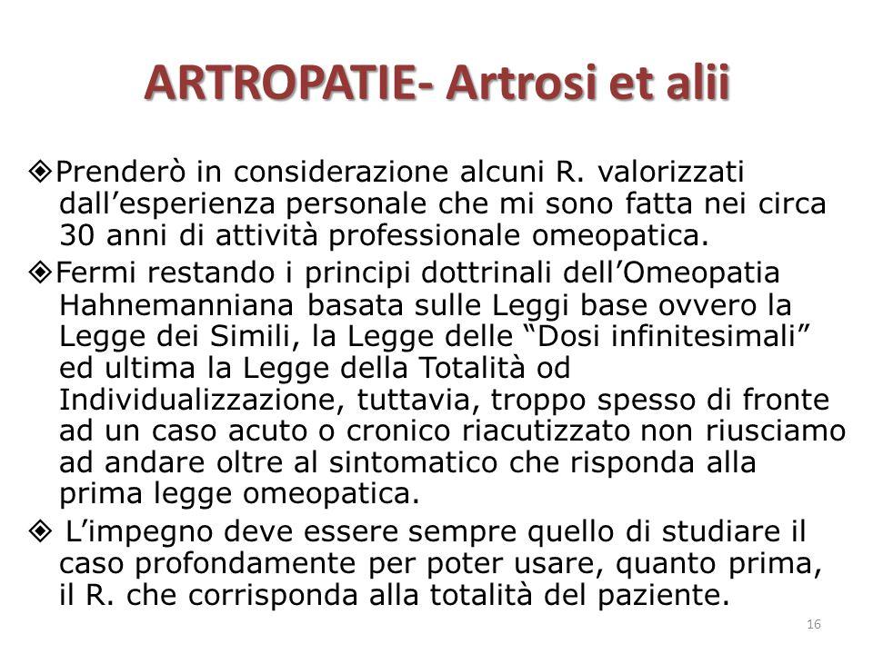 ARTROPATIE- Artrosi et alii  Prenderò in considerazione alcuni R. valorizzati dall'esperienza personale che mi sono fatta nei circa 30 anni di attivi