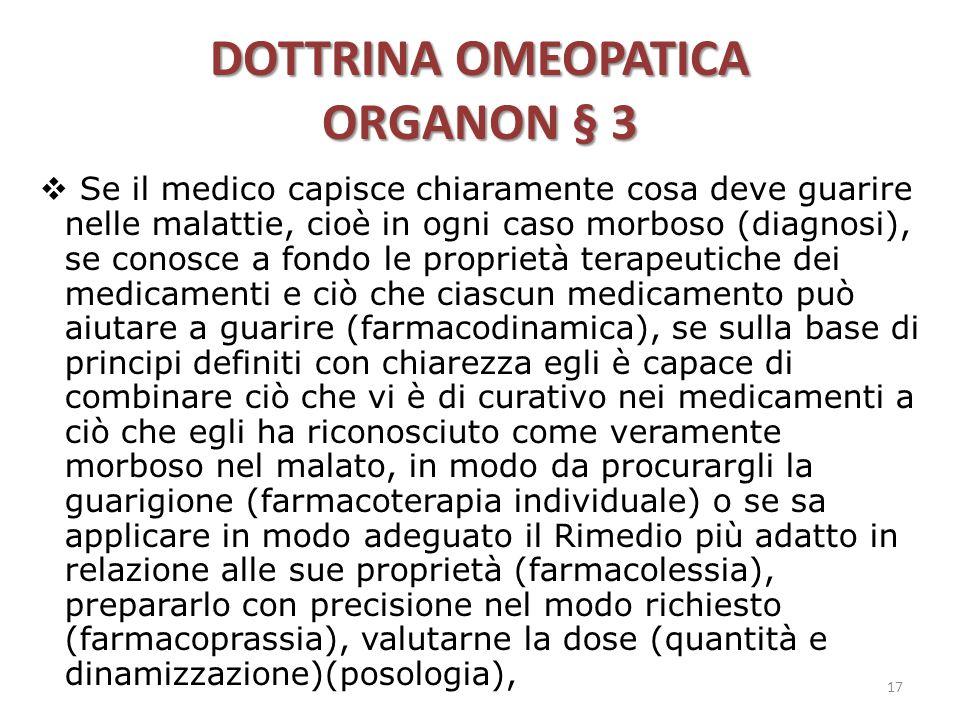 DOTTRINA OMEOPATICA ORGANON § 3  Se il medico capisce chiaramente cosa deve guarire nelle malattie, cioè in ogni caso morboso (diagnosi), se conosce
