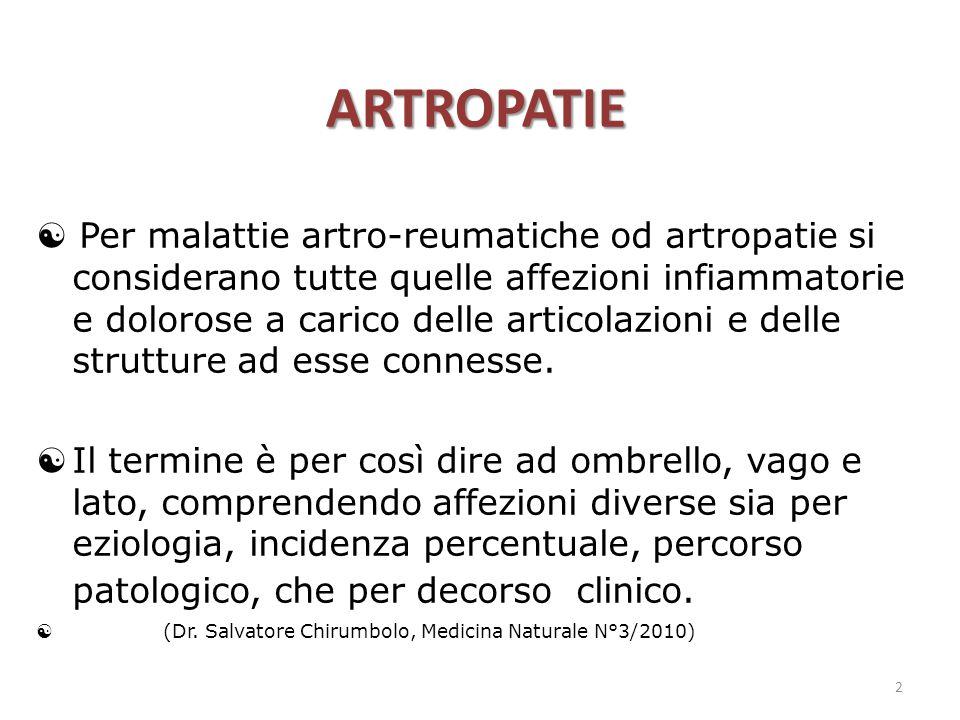 ARTROPATIE  Per malattie artro-reumatiche od artropatie si considerano tutte quelle affezioni infiammatorie e dolorose a carico delle articolazioni e