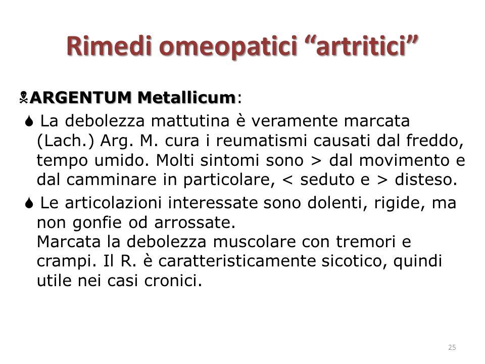 """Rimedi omeopatici """"artritici"""" ARGENTUM Metallicum  ARGENTUM Metallicum:  La debolezza mattutina è veramente marcata (Lach.) Arg. M. cura i reumatism"""