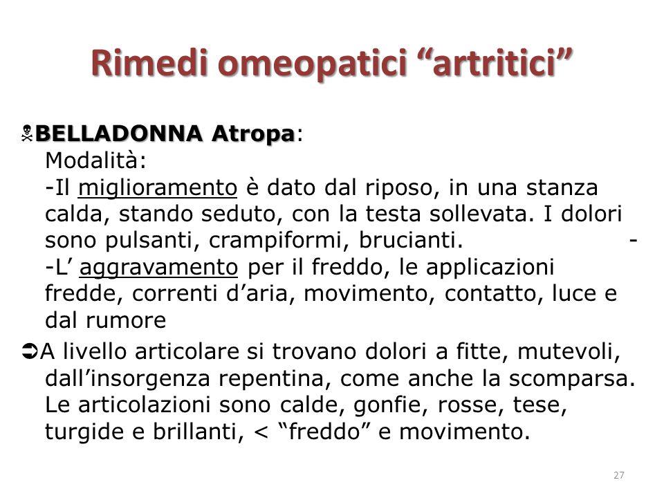 """Rimedi omeopatici """"artritici"""" BELLADONNA Atropa  BELLADONNA Atropa: Modalità: -Il miglioramento è dato dal riposo, in una stanza calda, stando seduto"""