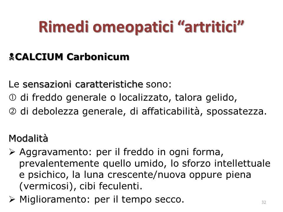 """Rimedi omeopatici """"artritici""""  CALCIUM Carbonicum sensazioni caratteristiche Le sensazioni caratteristiche sono:  di freddo generale o localizzato,"""