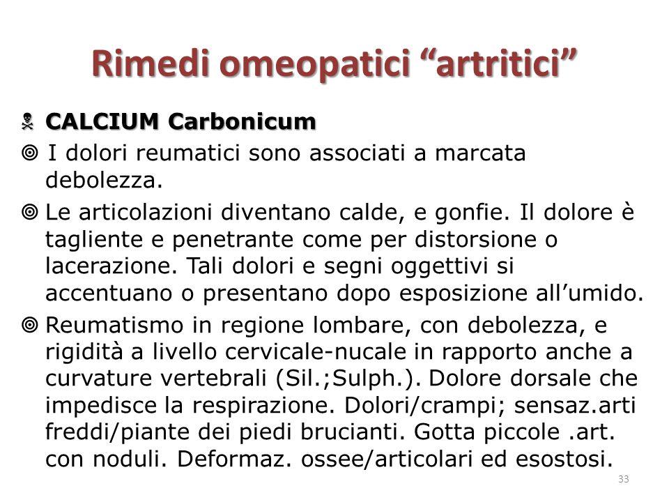 """Rimedi omeopatici """"artritici""""  CALCIUM Carbonicum  I dolori reumatici sono associati a marcata debolezza.  Le articolazioni diventano calde, e gonf"""