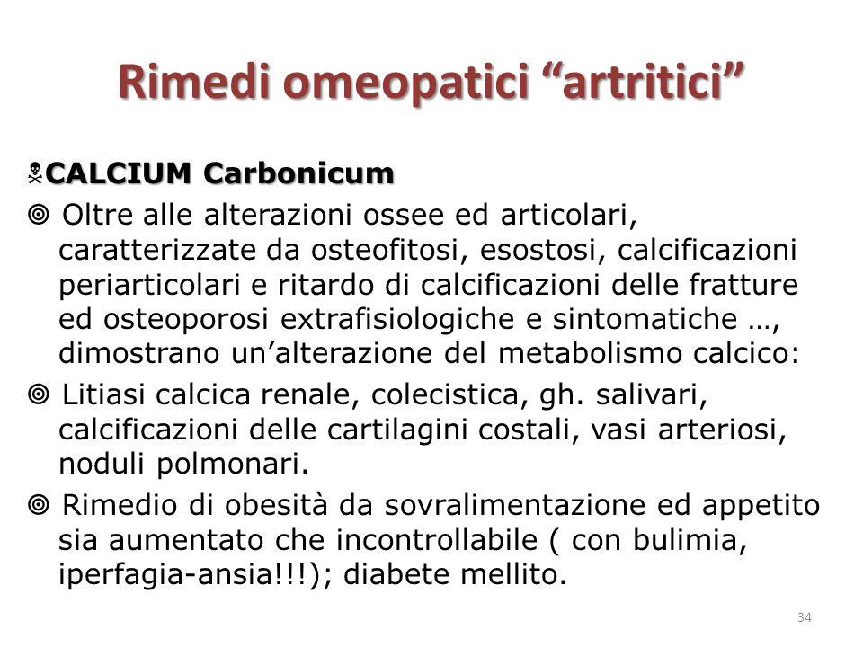 "Rimedi omeopatici ""artritici"" CALCIUM Carbonicum  CALCIUM Carbonicum  Oltre alle alterazioni ossee ed articolari, caratterizzate da osteofitosi, eso"