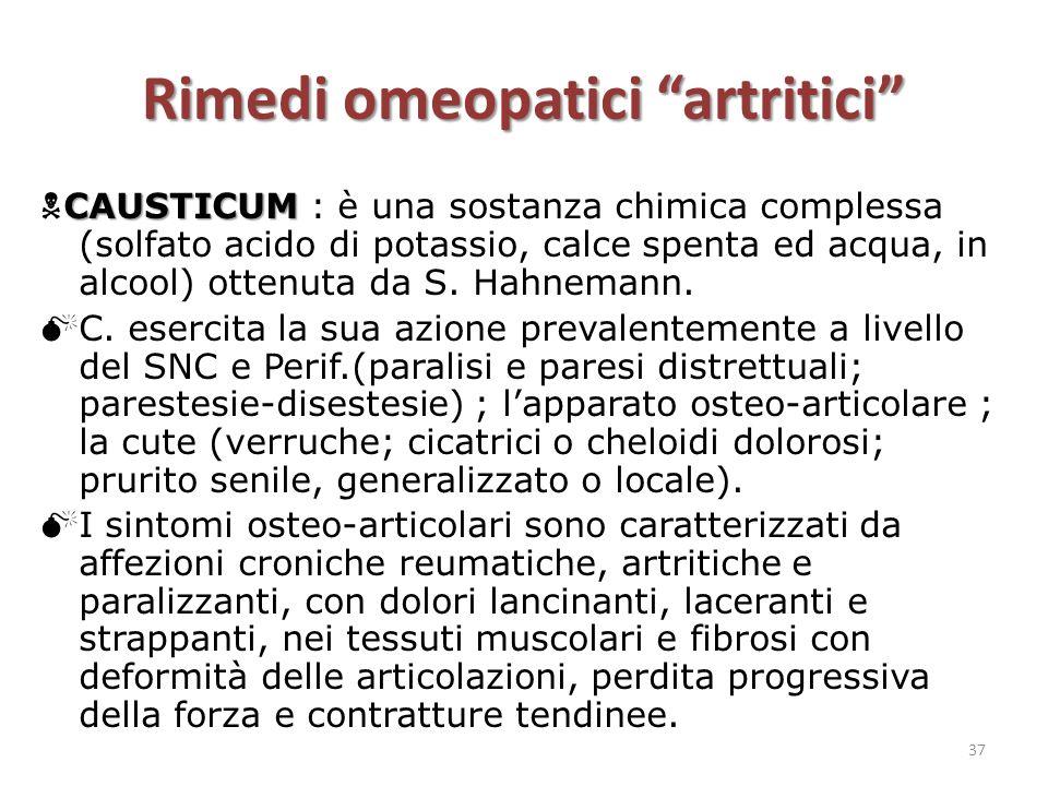 """Rimedi omeopatici """"artritici"""" CAUSTICUM  CAUSTICUM : è una sostanza chimica complessa (solfato acido di potassio, calce spenta ed acqua, in alcool) o"""