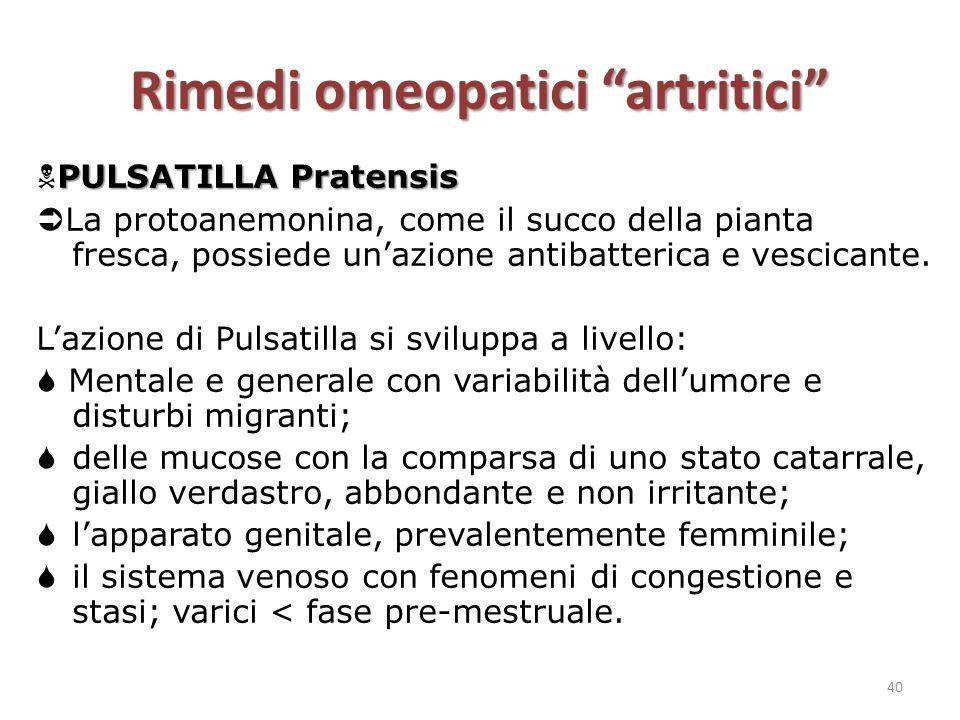 """Rimedi omeopatici """"artritici"""" PULSATILLA Pratensis  PULSATILLA Pratensis  La protoanemonina, come il succo della pianta fresca, possiede un'azione a"""