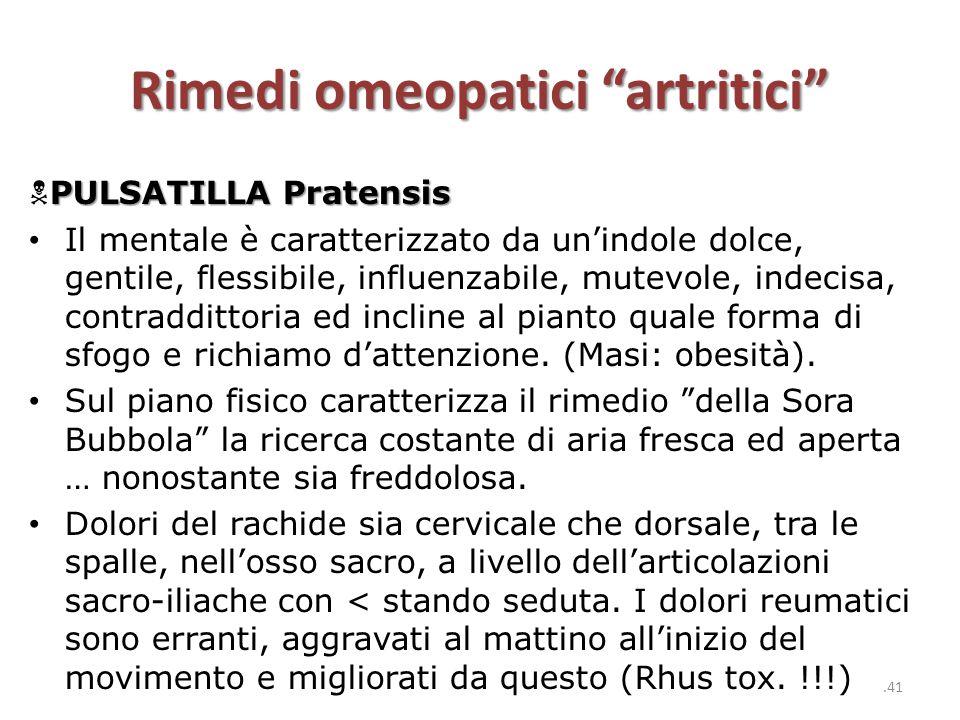 "Rimedi omeopatici ""artritici"" PULSATILLA Pratensis  PULSATILLA Pratensis Il mentale è caratterizzato da un'indole dolce, gentile, flessibile, influen"