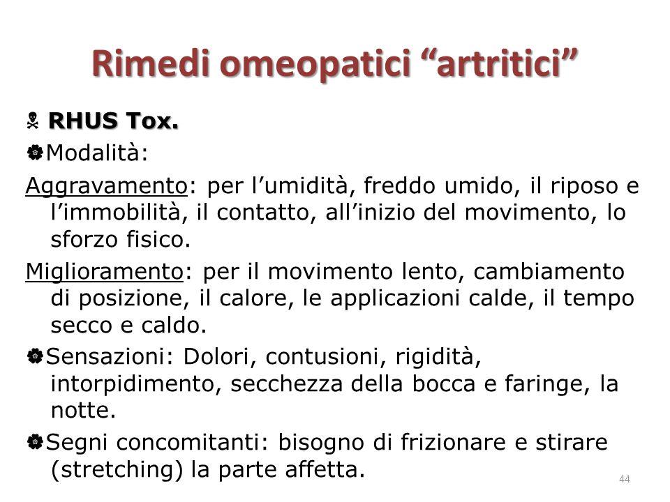 """Rimedi omeopatici """"artritici"""" RHUS Tox.  RHUS Tox.  Modalità: Aggravamento: per l'umidità, freddo umido, il riposo e l'immobilità, il contatto, all'"""