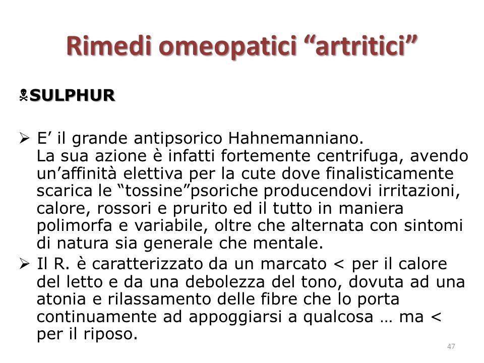 """Rimedi omeopatici """"artritici"""" SULPHUR  SULPHUR  E' il grande antipsorico Hahnemanniano. La sua azione è infatti fortemente centrifuga, avendo un'aff"""