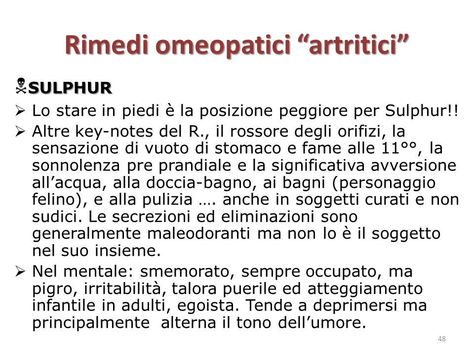 """Rimedi omeopatici """"artritici"""" SULPHUR  SULPHUR  Lo stare in piedi è la posizione peggiore per Sulphur!!  Altre key-notes del R., il rossore degli o"""