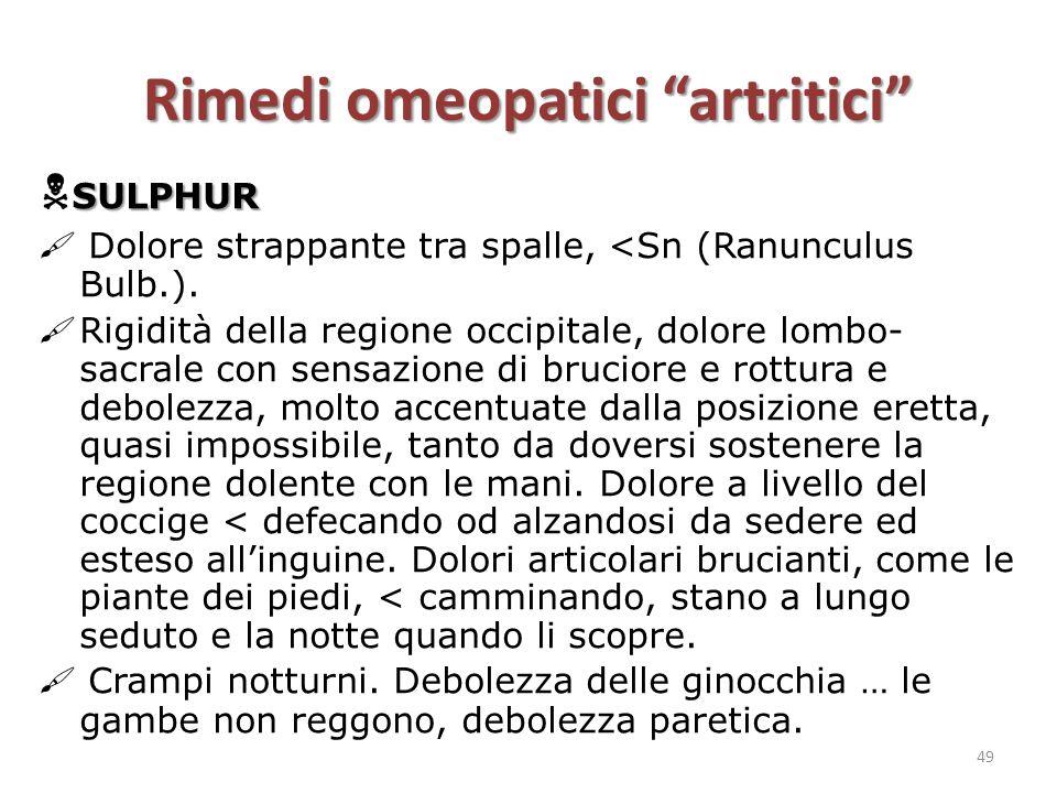 """Rimedi omeopatici """"artritici"""" SULPHUR  SULPHUR  Dolore strappante tra spalle, <Sn (Ranunculus Bulb.).  Rigidità della regione occipitale, dolore lo"""