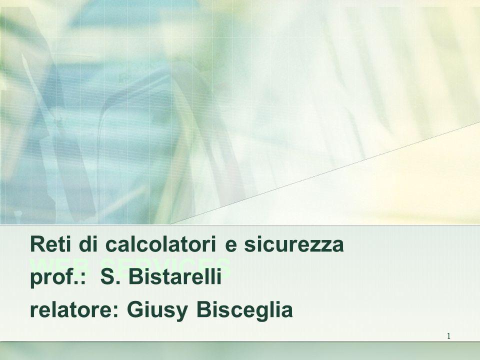 1 WEB SERVICES Reti di calcolatori e sicurezza prof.: S. Bistarelli relatore: Giusy Bisceglia