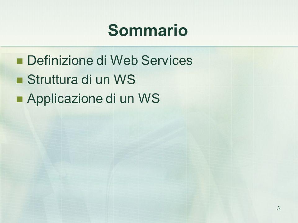 3 Sommario Definizione di Web Services Struttura di un WS Applicazione di un WS