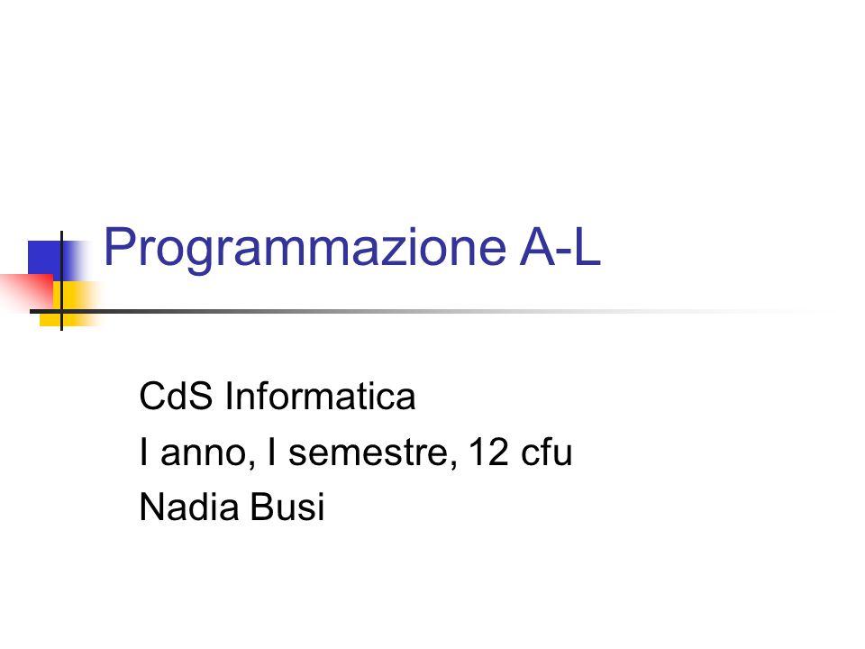 Programmazione A-L CdS Informatica I anno, I semestre, 12 cfu Nadia Busi