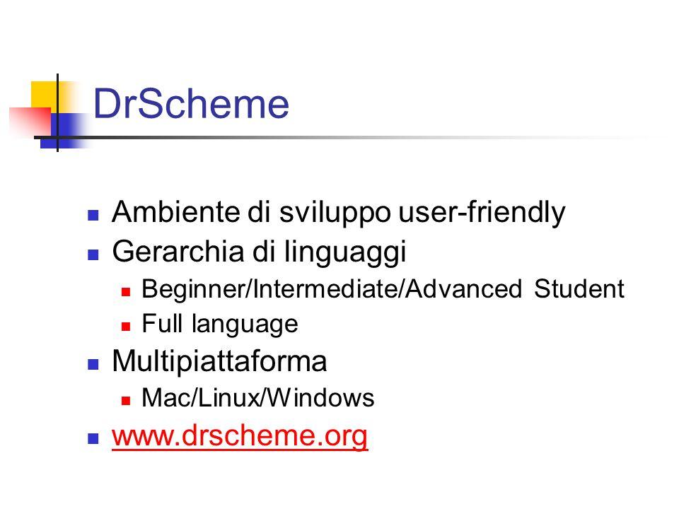 DrScheme Ambiente di sviluppo user-friendly Gerarchia di linguaggi Beginner/Intermediate/Advanced Student Full language Multipiattaforma Mac/Linux/Win