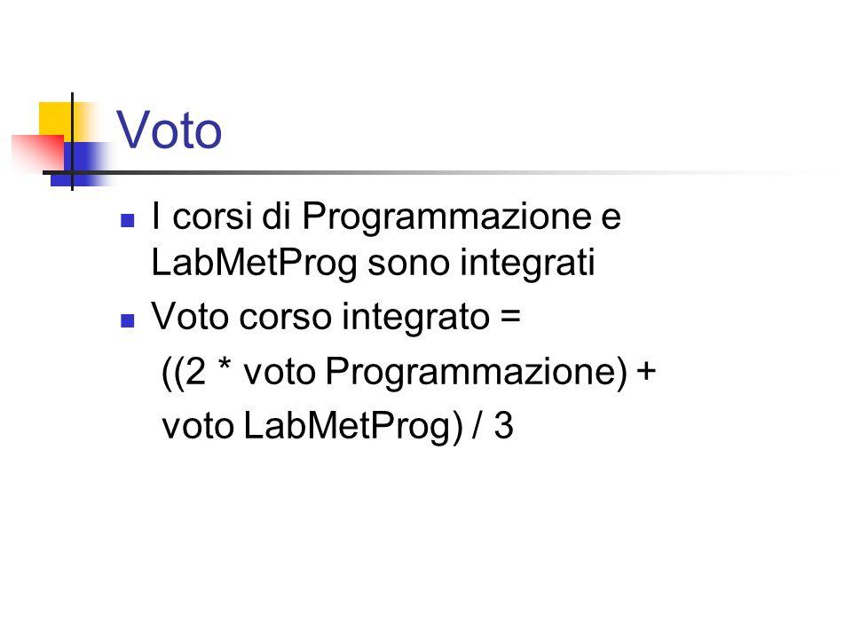 Voto I corsi di Programmazione e LabMetProg sono integrati Voto corso integrato = ((2 * voto Programmazione) + voto LabMetProg) / 3