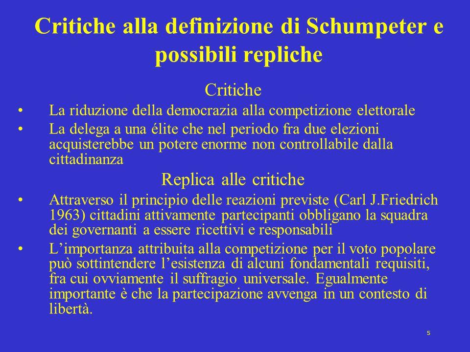 5 Critiche alla definizione di Schumpeter e possibili repliche Critiche La riduzione della democrazia alla competizione elettorale La delega a una éli