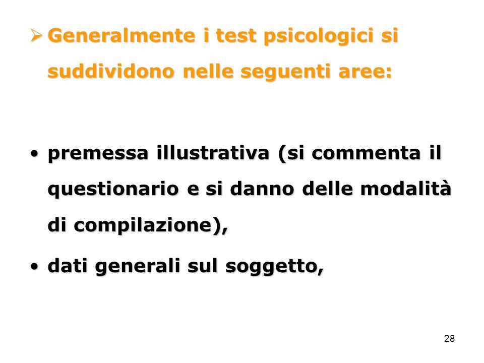 28  Generalmente i test psicologici si suddividono nelle seguenti aree: premessa illustrativa (si commenta il questionario e si danno delle modalità