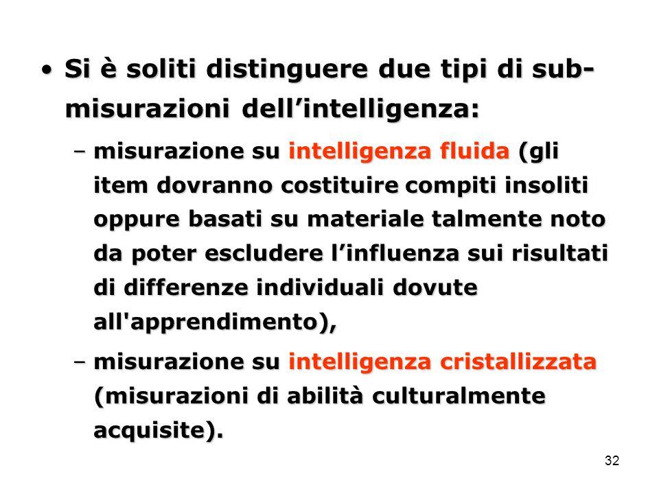 32 Si è soliti distinguere due tipi di sub- misurazioni dell'intelligenza:Si è soliti distinguere due tipi di sub- misurazioni dell'intelligenza: –mis