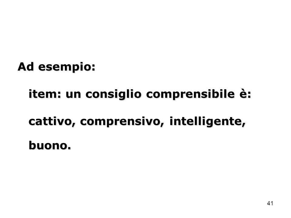 41 Ad esempio: item: un consiglio comprensibile è: cattivo, comprensivo, intelligente, buono.