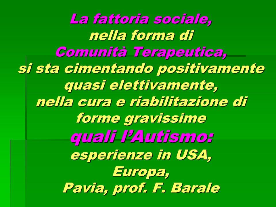 La fattoria sociale, nella forma di Comunità Terapeutica, si sta cimentando positivamente quasi elettivamente, nella cura e riabilitazione di forme gr