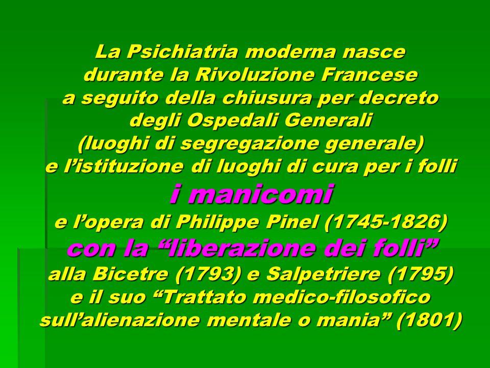 La Psichiatria moderna nasce durante la Rivoluzione Francese a seguito della chiusura per decreto degli Ospedali Generali (luoghi di segregazione gene