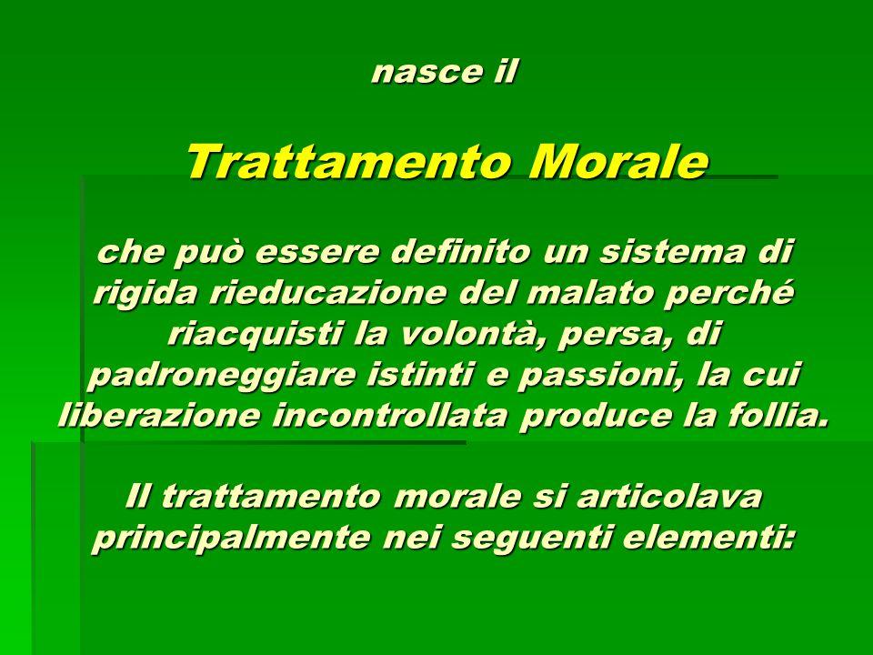 nasce il Trattamento Morale che può essere definito un sistema di rigida rieducazione del malato perché riacquisti la volontà, persa, di padroneggiare