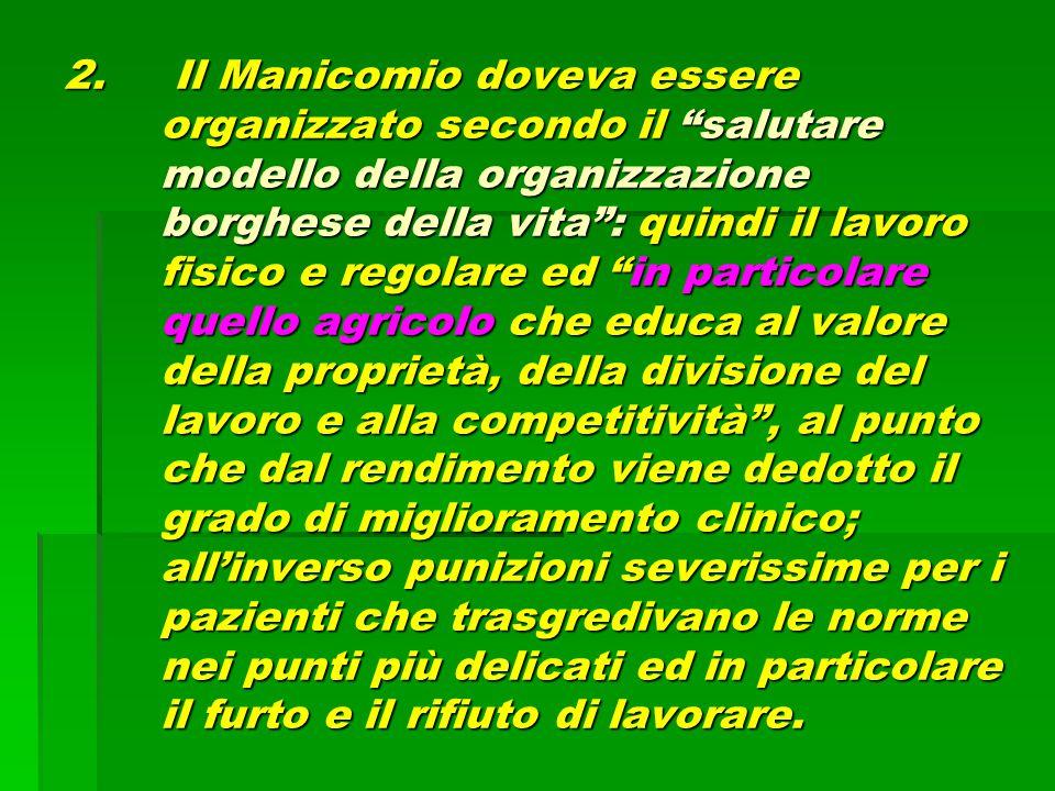 """2. Il Manicomio doveva essere organizzato secondo il """"salutare modello della organizzazione borghese della vita"""": quindi il lavoro fisico e regolare e"""