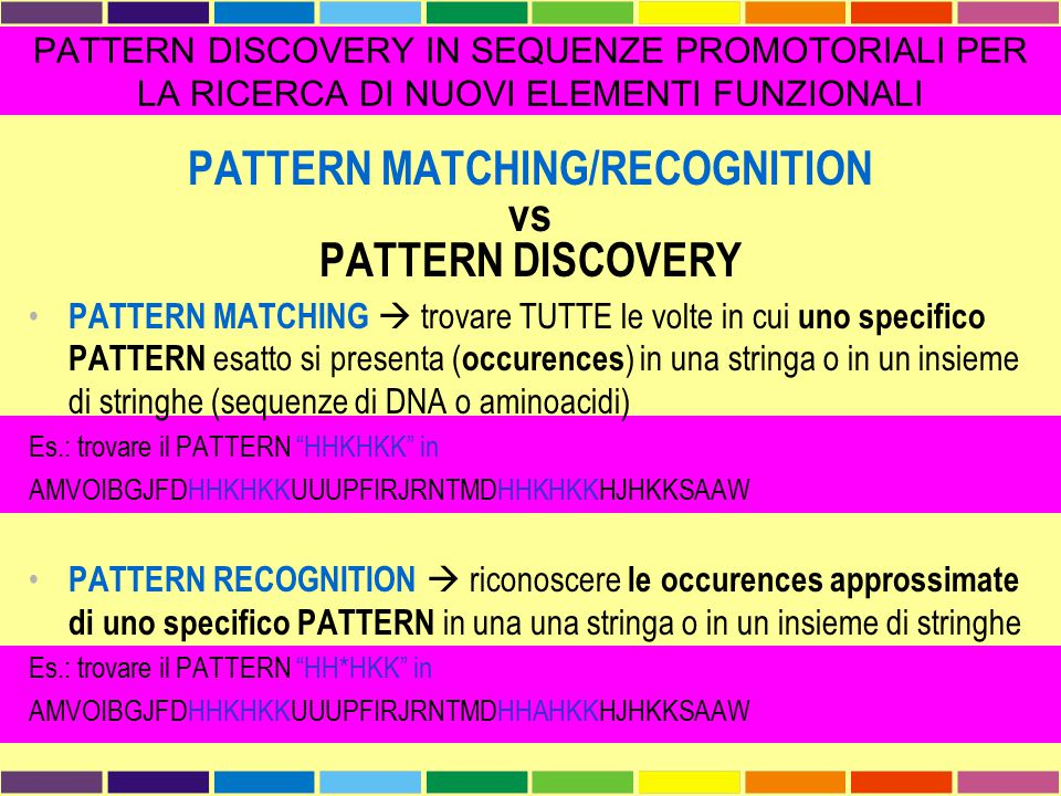 PATTERN MATCHING/RECOGNITION vs PATTERN DISCOVERY PATTERN MATCHING  trovare TUTTE le volte in cui uno specifico PATTERN esatto si presenta ( occurenc