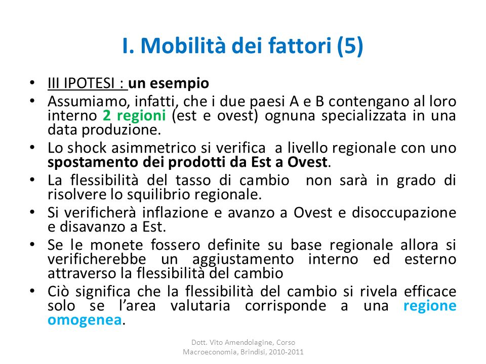 I. Mobilità dei fattori (5) III IPOTESI : un esempio Assumiamo, infatti, che i due paesi A e B contengano al loro interno 2 regioni (est e ovest) ognu