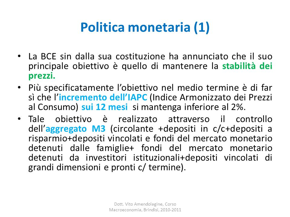 Politica monetaria (1) La BCE sin dalla sua costituzione ha annunciato che il suo principale obiettivo è quello di mantenere la stabilità dei prezzi.