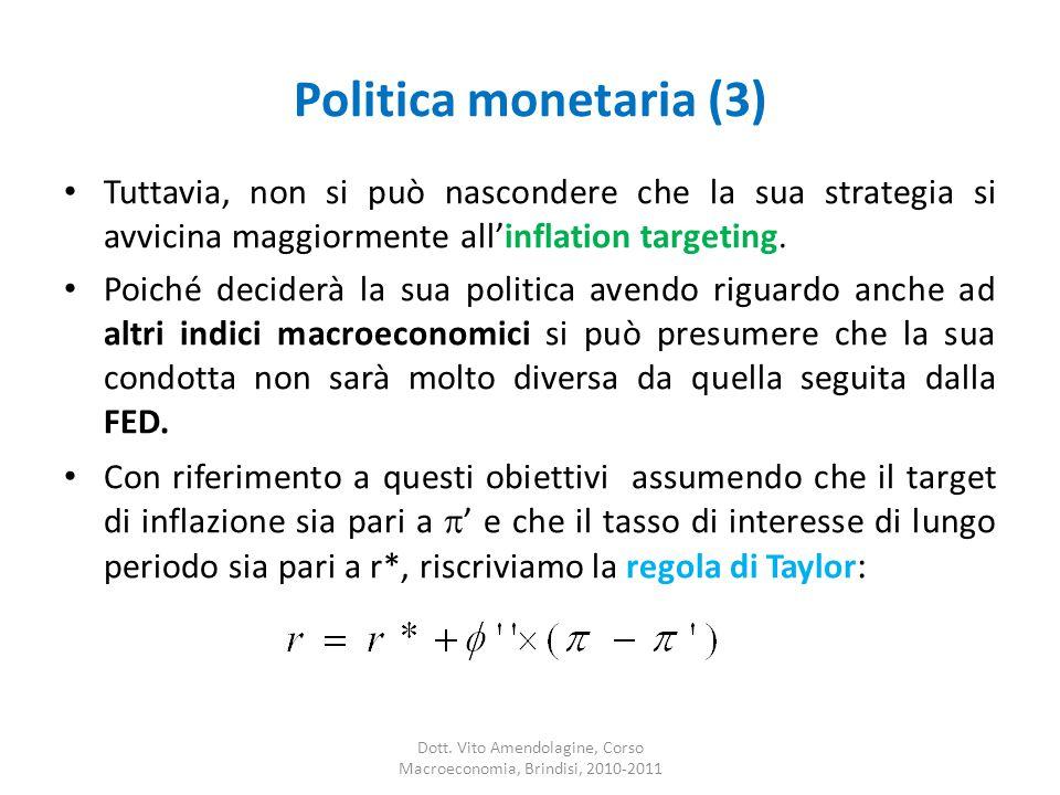 Politica monetaria (3) Tuttavia, non si può nascondere che la sua strategia si avvicina maggiormente all'inflation targeting.