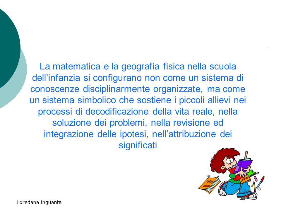 Loredana Inguanta La matematica e la geografia fisica nella scuola dell'infanzia si configurano non come un sistema di conoscenze disciplinarmente org