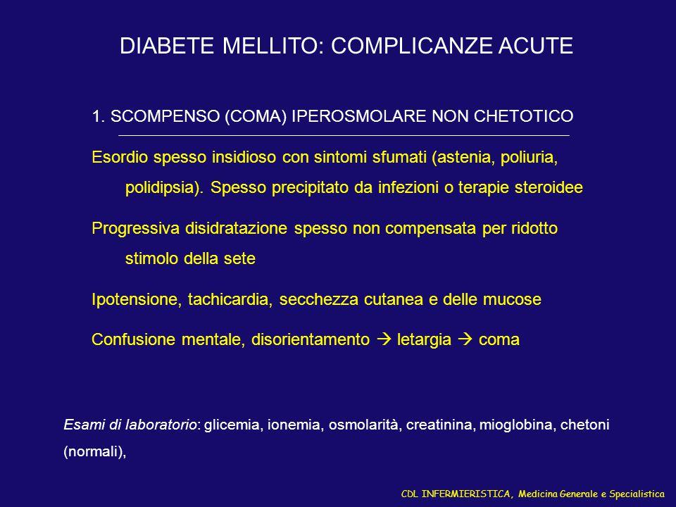 CDL INFERMIERISTICA, Medicina Generale e Specialistica DIABETE MELLITO: COMPLICANZE ACUTE 1. SCOMPENSO (COMA) IPEROSMOLARE NON CHETOTICO Esordio spess