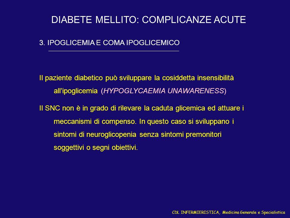 CDL INFERMIERISTICA, Medicina Generale e Specialistica DIABETE MELLITO: COMPLICANZE ACUTE 3. IPOGLICEMIA E COMA IPOGLICEMICO Il paziente diabetico può